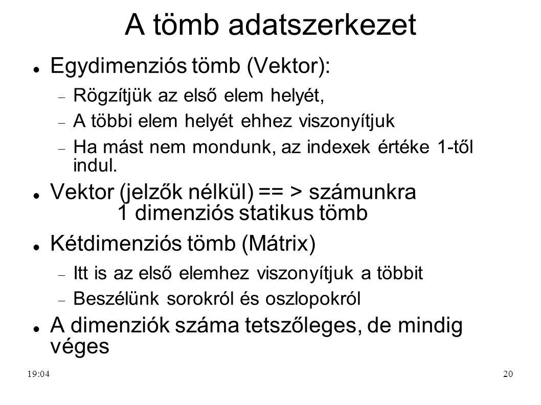A tömb adatszerkezet Egydimenziós tömb (Vektor):
