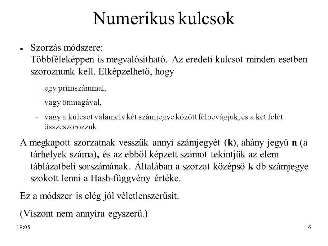 Numerikus kulcsok Szorzás módszere: Többféleképpen is megvalósítható. Az eredeti kulcsot minden esetben szoroznunk kell. Elképzelhető, hogy.