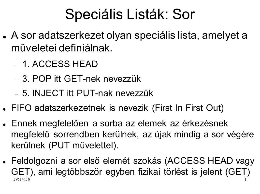 Speciális Listák: Sor A sor adatszerkezet olyan speciális lista, amelyet a műveletei definiálnak. 1. ACCESS HEAD.