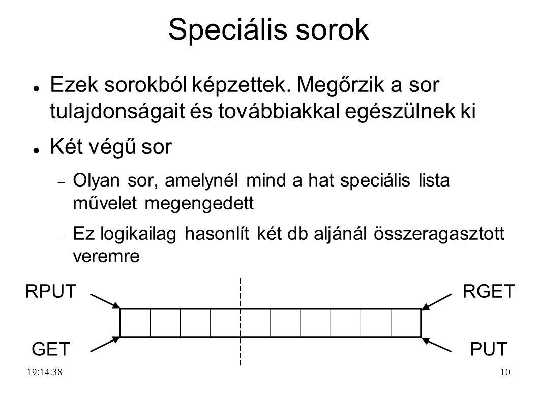 Speciális sorok Ezek sorokból képzettek. Megőrzik a sor tulajdonságait és továbbiakkal egészülnek ki.