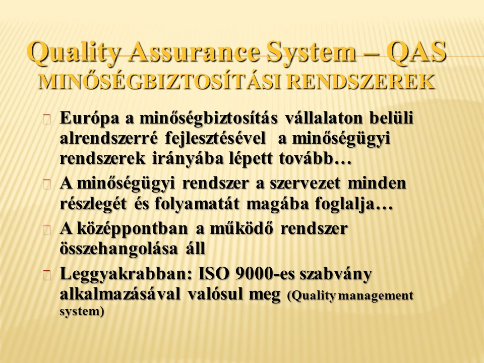 Quality Assurance System – QAS MINŐSÉGBIZTOSÍTÁSI RENDSZEREK