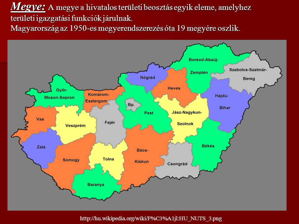 Megye: A megye a hivatalos területi beosztás egyik eleme, amelyhez