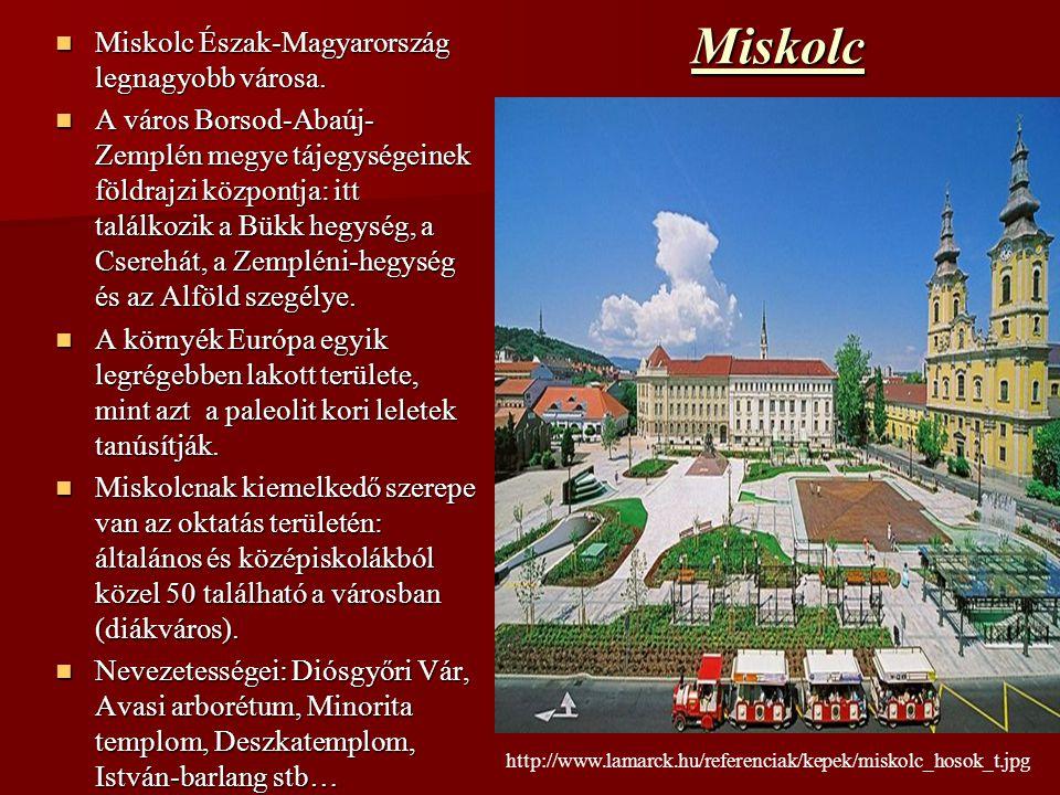 Miskolc Miskolc Észak-Magyarország legnagyobb városa.