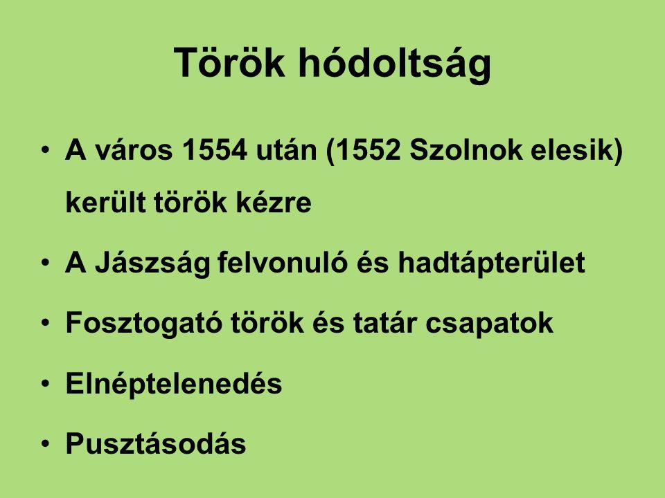 Török hódoltság A város 1554 után (1552 Szolnok elesik) került török kézre. A Jászság felvonuló és hadtápterület.