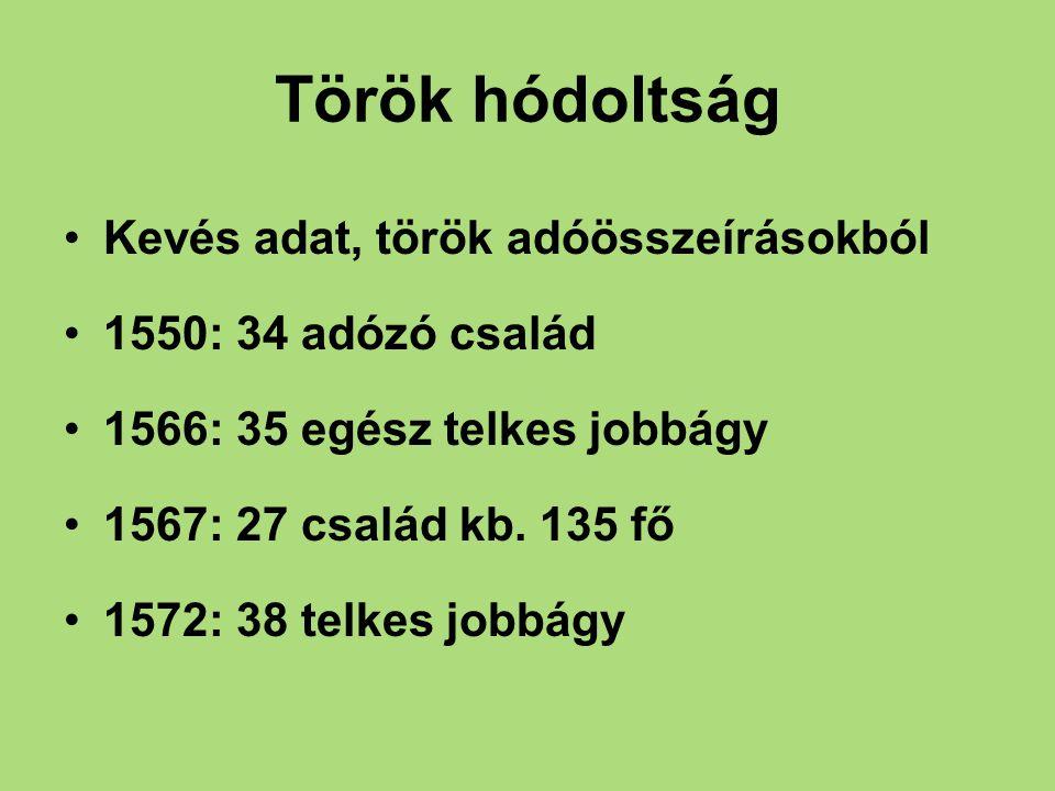 Török hódoltság Kevés adat, török adóösszeírásokból