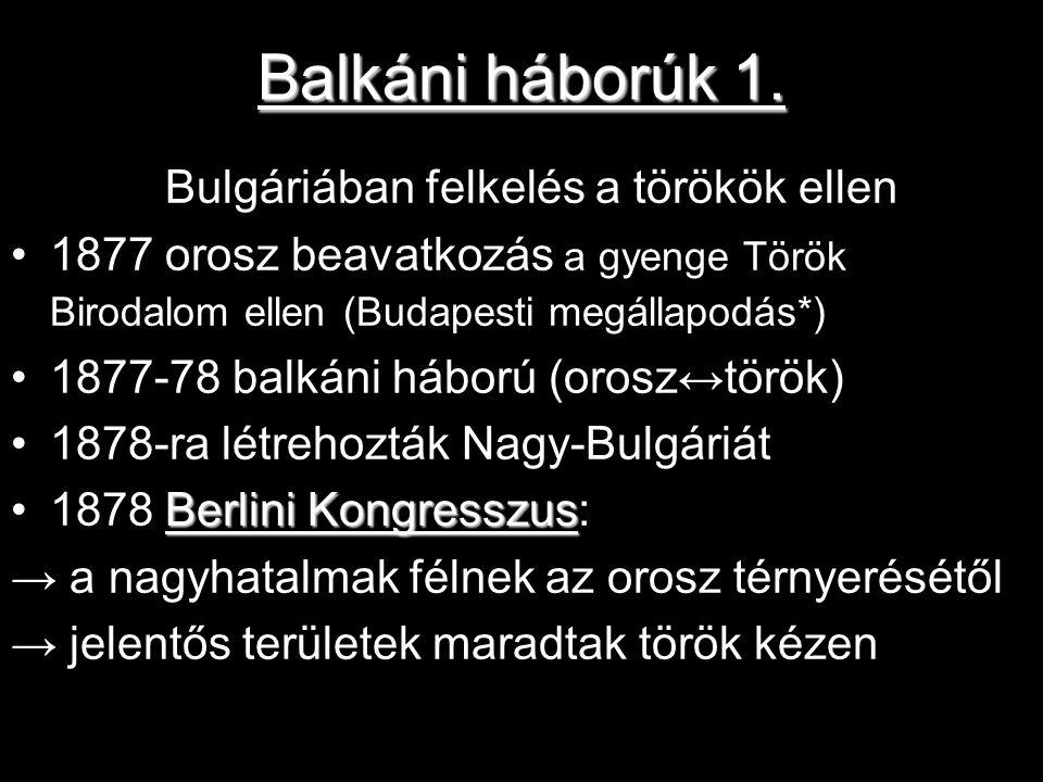 Balkáni háborúk 1. 1875 Bulgáriában felkelés a törökök ellen