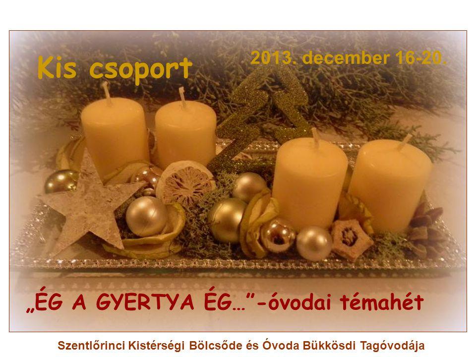 """Kis csoport """"ÉG A GYERTYA ÉG… -óvodai témahét 2013. december 16-20."""