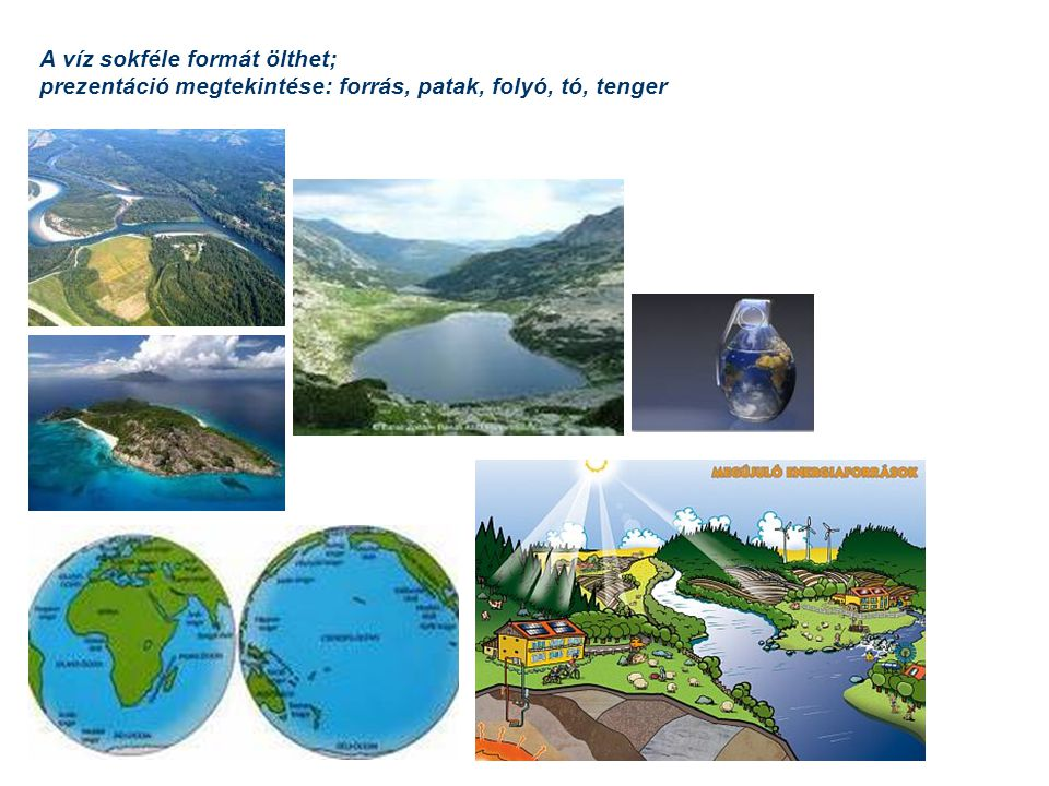A víz sokféle formát ölthet;
