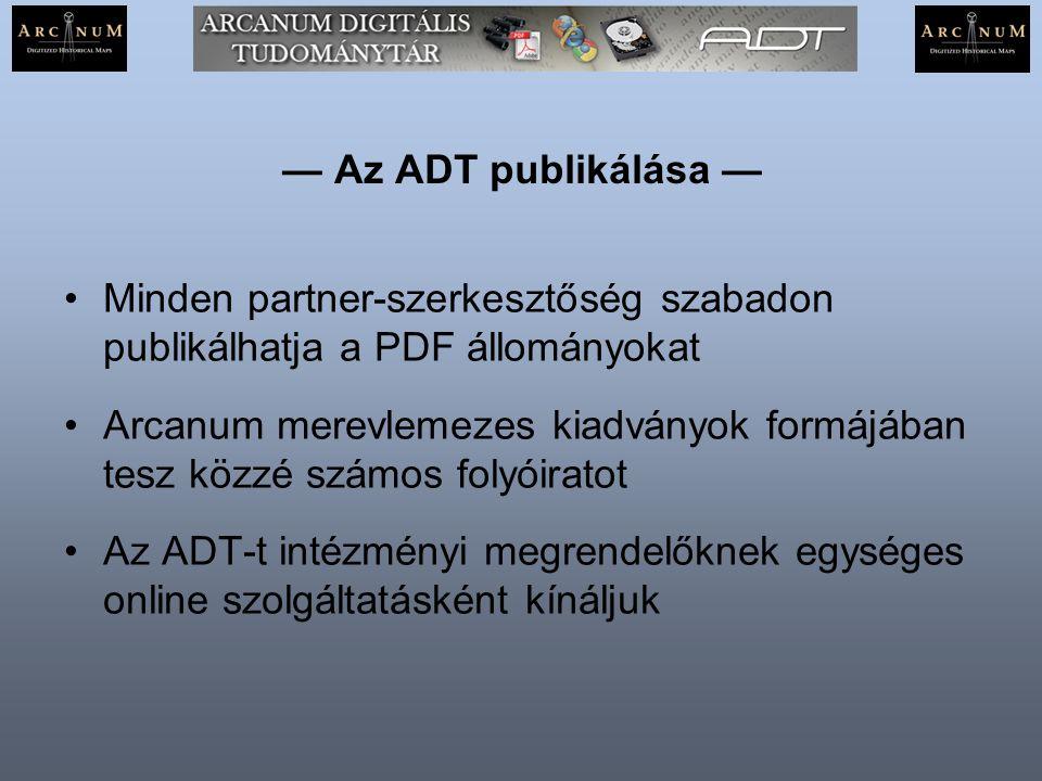 — Az ADT publikálása — Minden partner-szerkesztőség szabadon publikálhatja a PDF állományokat.