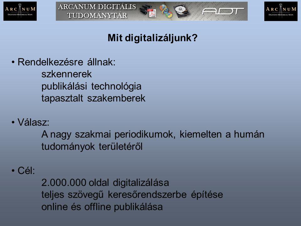 Mit digitalizáljunk Rendelkezésre állnak: szkennerek. publikálási technológia. tapasztalt szakemberek.