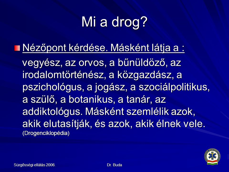 Mi a drog Nézőpont kérdése. Másként látja a :