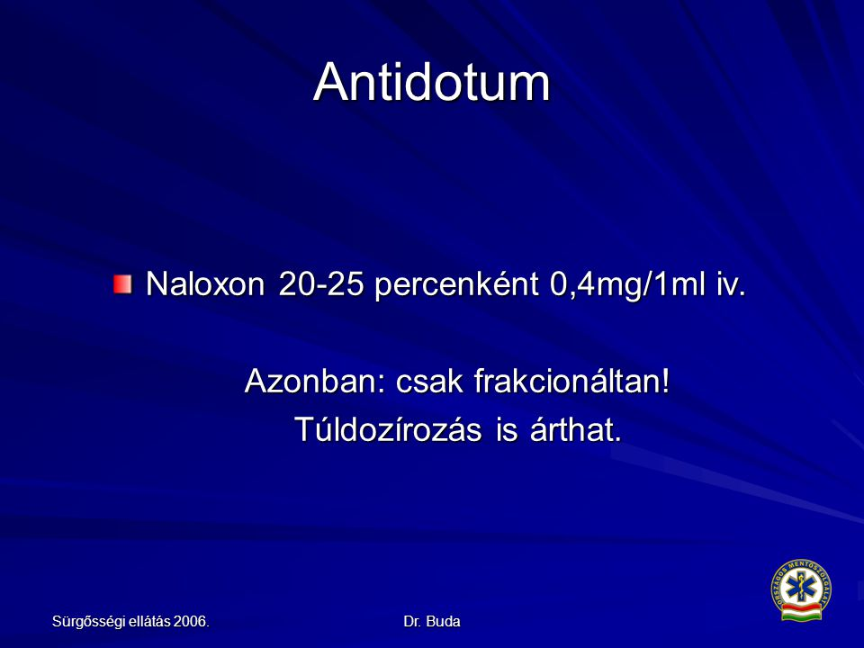 Antidotum Naloxon 20-25 percenként 0,4mg/1ml iv.