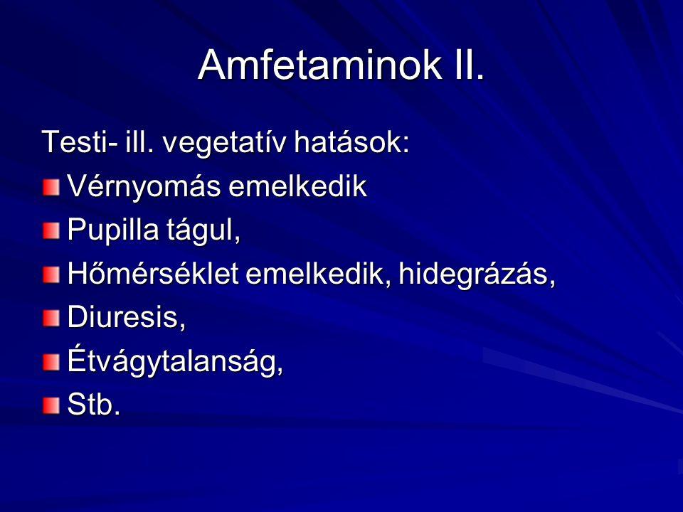 Amfetaminok II. Testi- ill. vegetatív hatások: Vérnyomás emelkedik