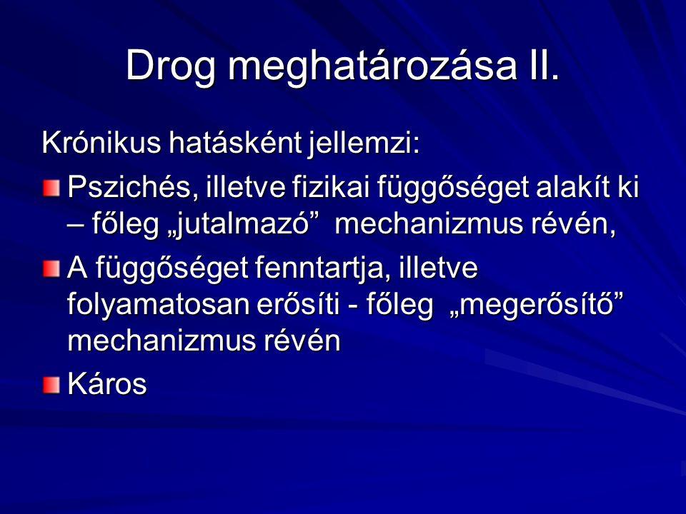 Drog meghatározása II. Krónikus hatásként jellemzi: