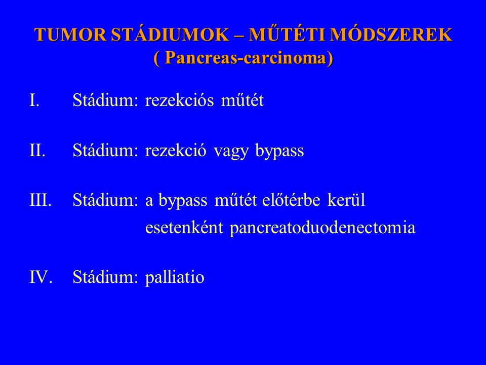 TUMOR STÁDIUMOK – MŰTÉTI MÓDSZEREK ( Pancreas-carcinoma)