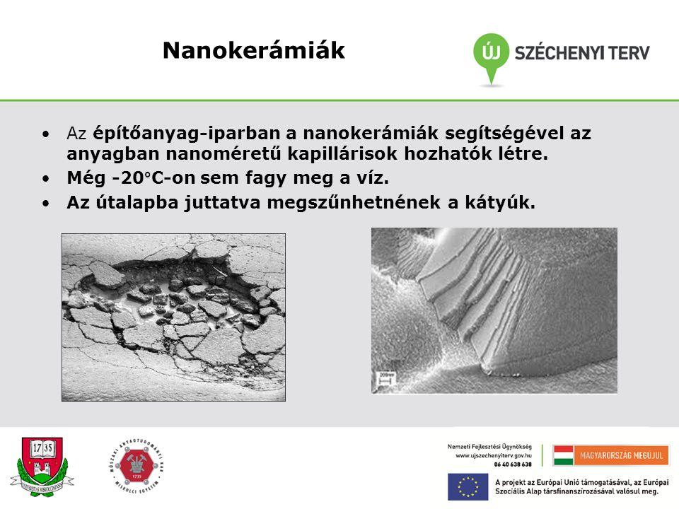 Nanokerámiák Az építőanyag-iparban a nanokerámiák segítségével az anyagban nanoméretű kapillárisok hozhatók létre.