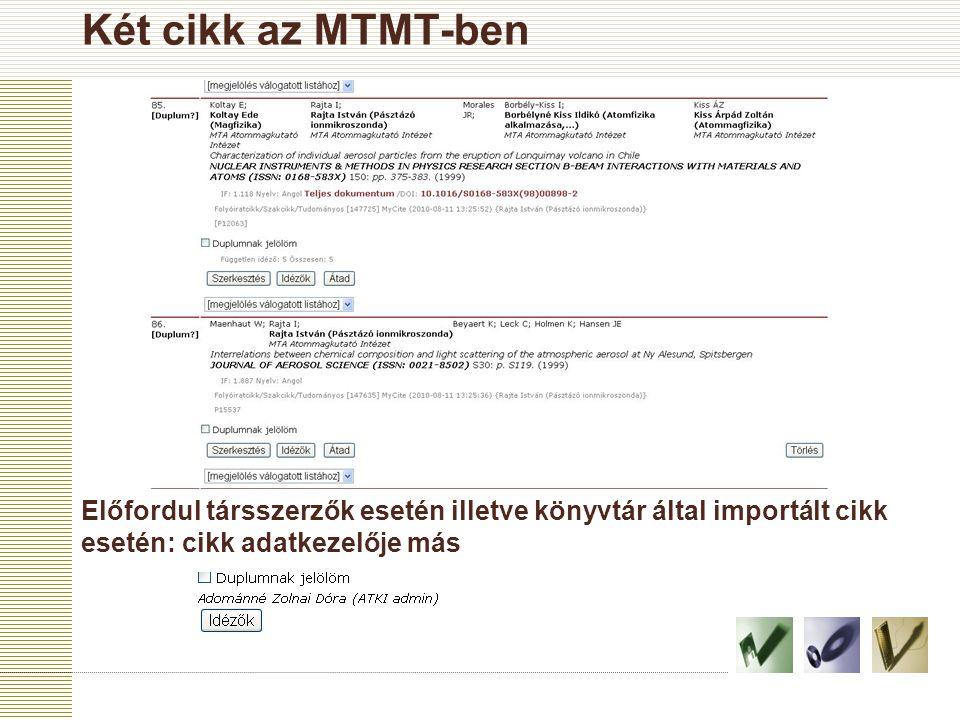Két cikk az MTMT-ben Előfordul társszerzők esetén illetve könyvtár által importált cikk esetén: cikk adatkezelője más.