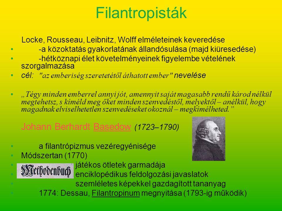 Filantropisták Locke, Rousseau, Leibnitz, Wolff elméleteinek keveredése. -a közoktatás gyakorlatának állandósulása (majd kiüresedése)