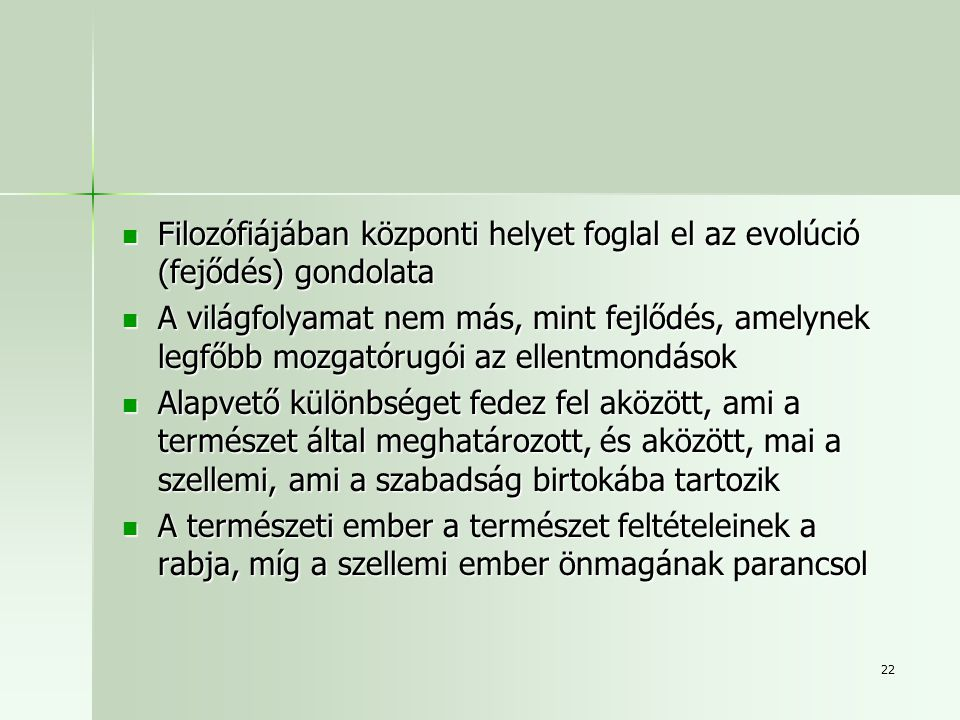 Filozófiájában központi helyet foglal el az evolúció (fejődés) gondolata