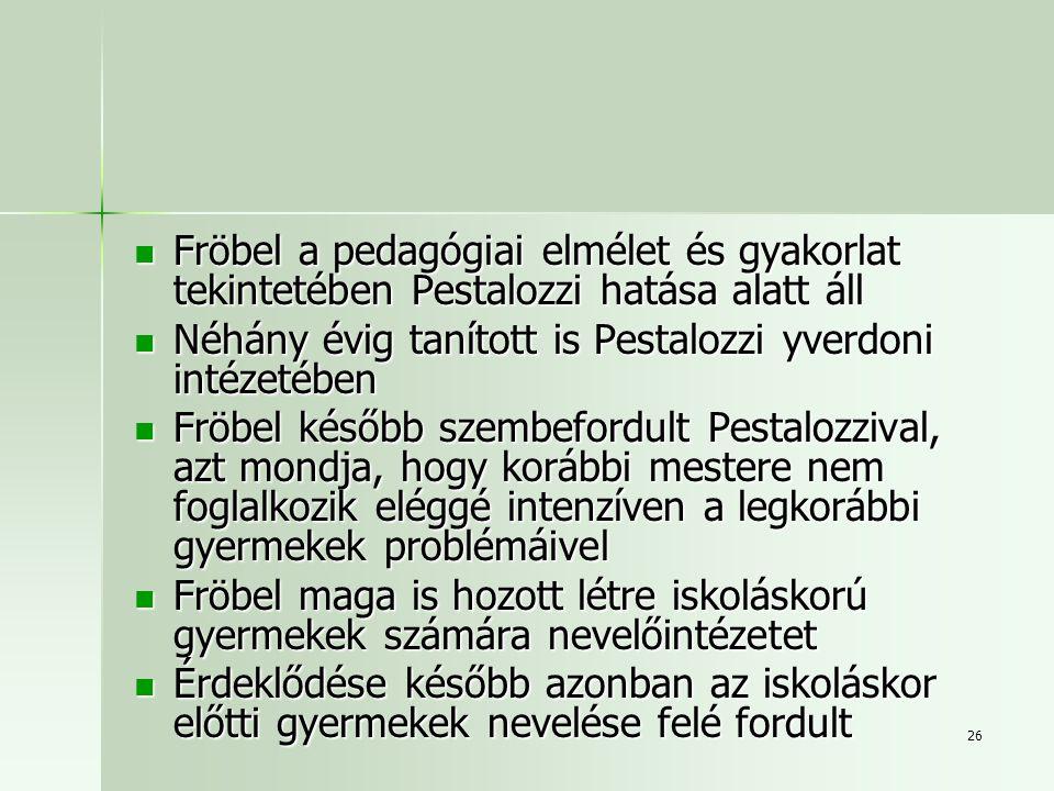 Fröbel a pedagógiai elmélet és gyakorlat tekintetében Pestalozzi hatása alatt áll