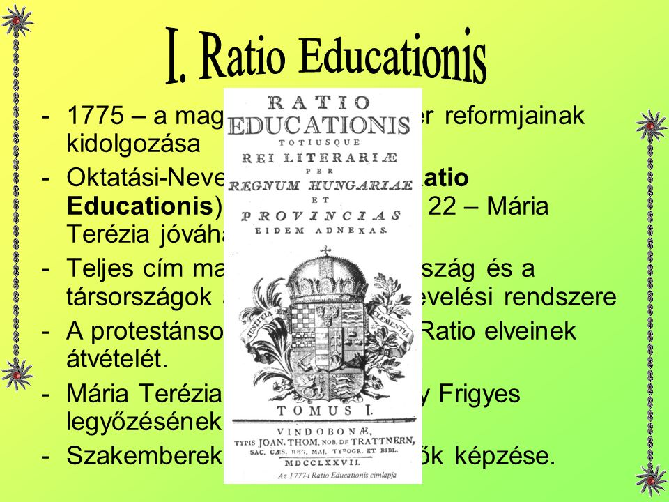 I. Ratio Educationis 1775 – a magyar iskolarendszer reformjainak kidolgozása.