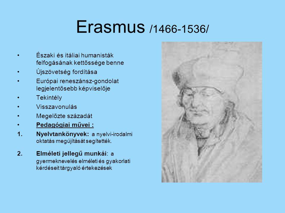 Erasmus /1466-1536/ Északi és itáliai humanisták felfogásának kettőssége benne. Újszövetség fordítása.