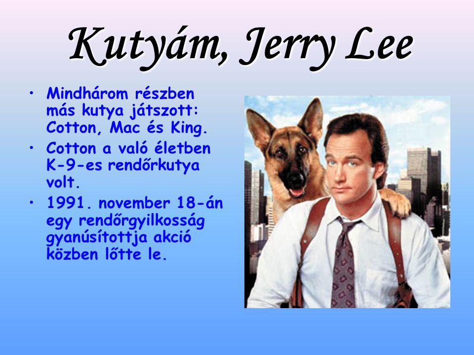 Kutyám, Jerry Lee Mindhárom részben más kutya játszott: Cotton, Mac és King. Cotton a való életben K-9-es rendőrkutya volt.