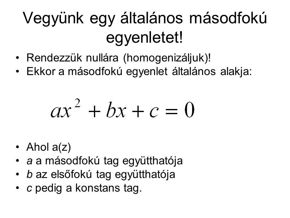 Vegyünk egy általános másodfokú egyenletet!