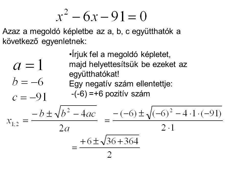 Azaz a megoldó képletbe az a, b, c együtthatók a következő egyenletnek: