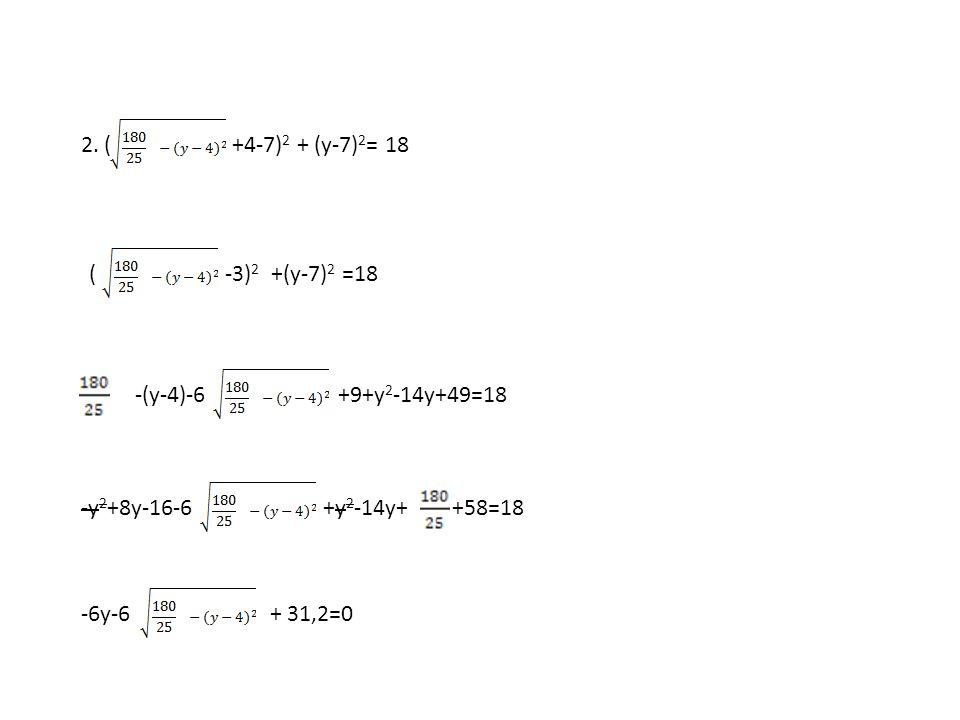 2. ( +4-7)2 + (y-7)2= 18. ( -3)2 +(y-7)2 =18. -(y-4)-6. +9+y2-14y+49=18. -y2+8y-16-6. +y2-14y+
