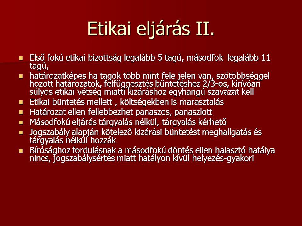 Etikai eljárás II. Első fokú etikai bizottság legalább 5 tagú, másodfok legalább 11 tagú,
