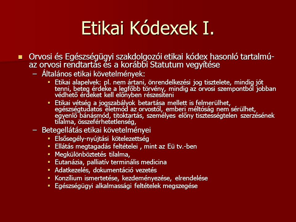 Etikai Kódexek I. Orvosi és Egészségügyi szakdolgozói etikai kódex hasonló tartalmú-az orvosi rendtartás és a korábbi Statutum vegyítése.