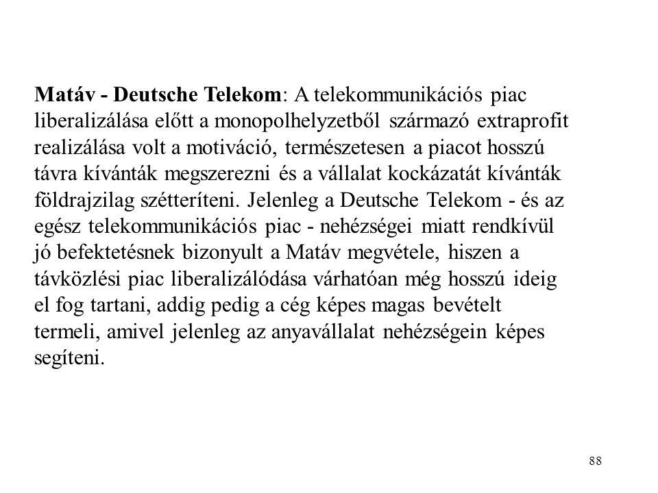 Matáv - Deutsche Telekom: A telekommunikációs piac liberalizálása előtt a monopolhelyzetből származó extraprofit realizálása volt a motiváció, természetesen a piacot hosszú távra kívánták megszerezni és a vállalat kockázatát kívánták földrajzilag szétteríteni.