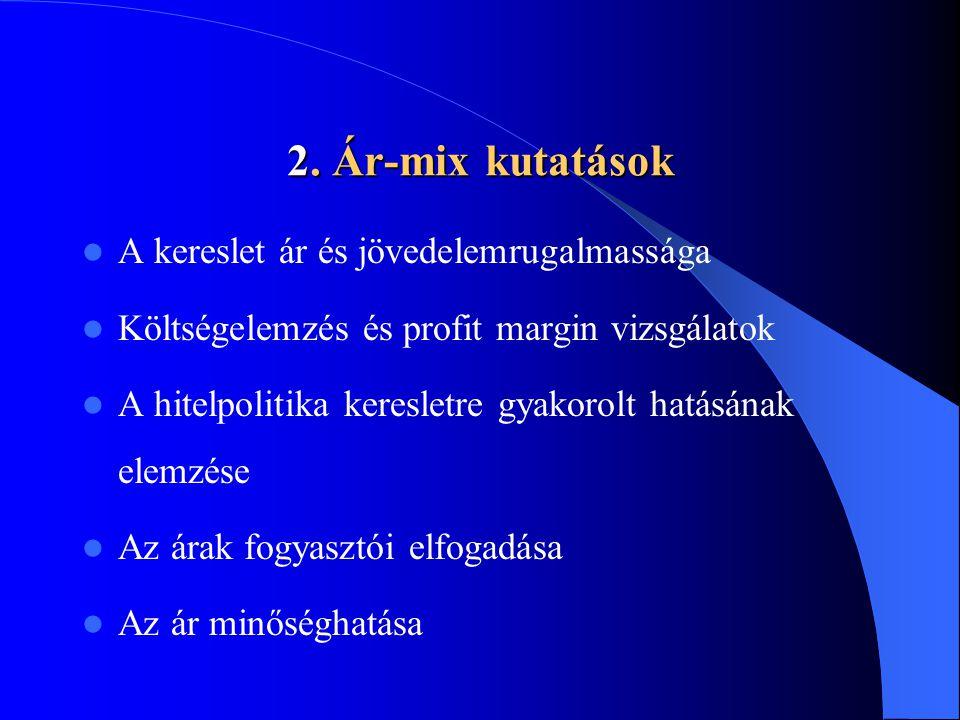 2. Ár-mix kutatások A kereslet ár és jövedelemrugalmassága