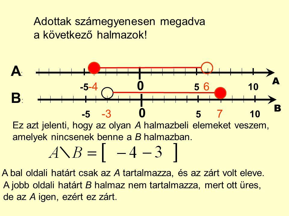 A: B: Adottak számegyenesen megadva a következő halmazok! -4 6 -3 7 5