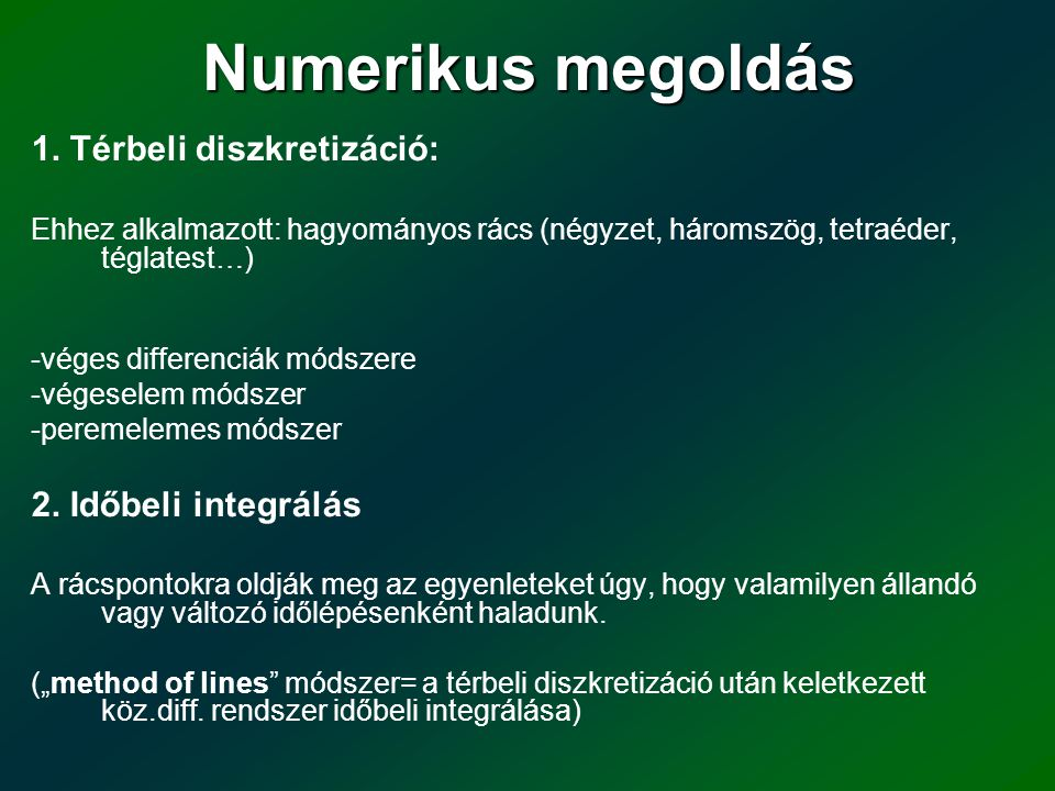 Numerikus megoldás 1. Térbeli diszkretizáció: 2. Időbeli integrálás