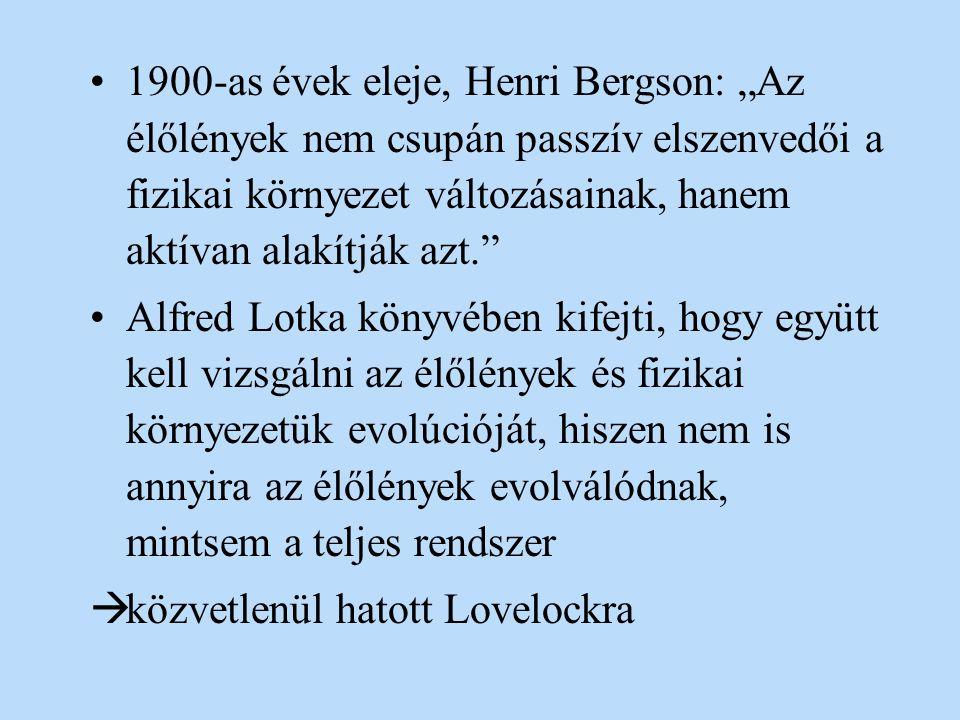 """1900-as évek eleje, Henri Bergson: """"Az élőlények nem csupán passzív elszenvedői a fizikai környezet változásainak, hanem aktívan alakítják azt."""