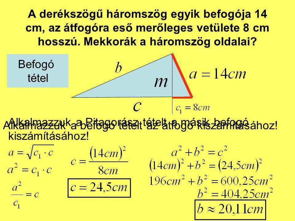 A derékszögű háromszög egyik befogója 14 cm, az átfogóra eső merőleges vetülete 8 cm hosszú. Mekkorák a háromszög oldalai