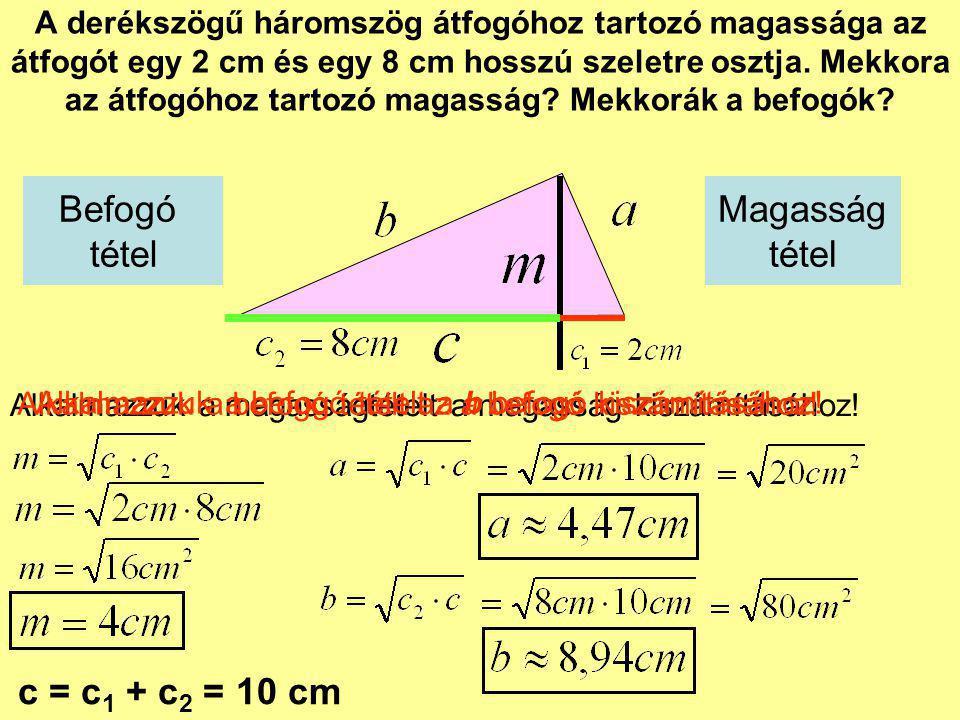 Befogó tétel Magasság tétel c = c1 + c2 = 10 cm