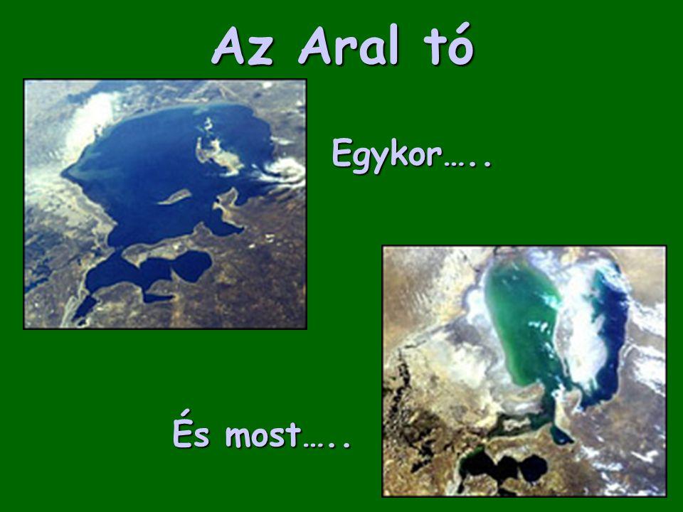 Az Aral tó Egykor….. És most…..