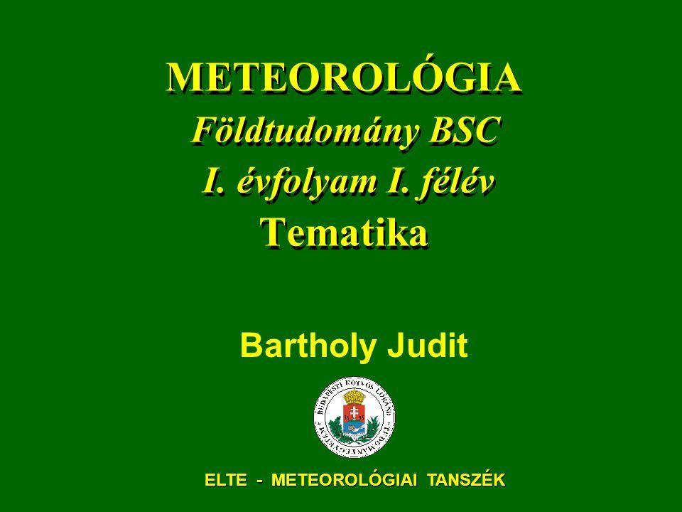 METEOROLÓGIA Földtudomány BSC I. évfolyam I. félév Tematika