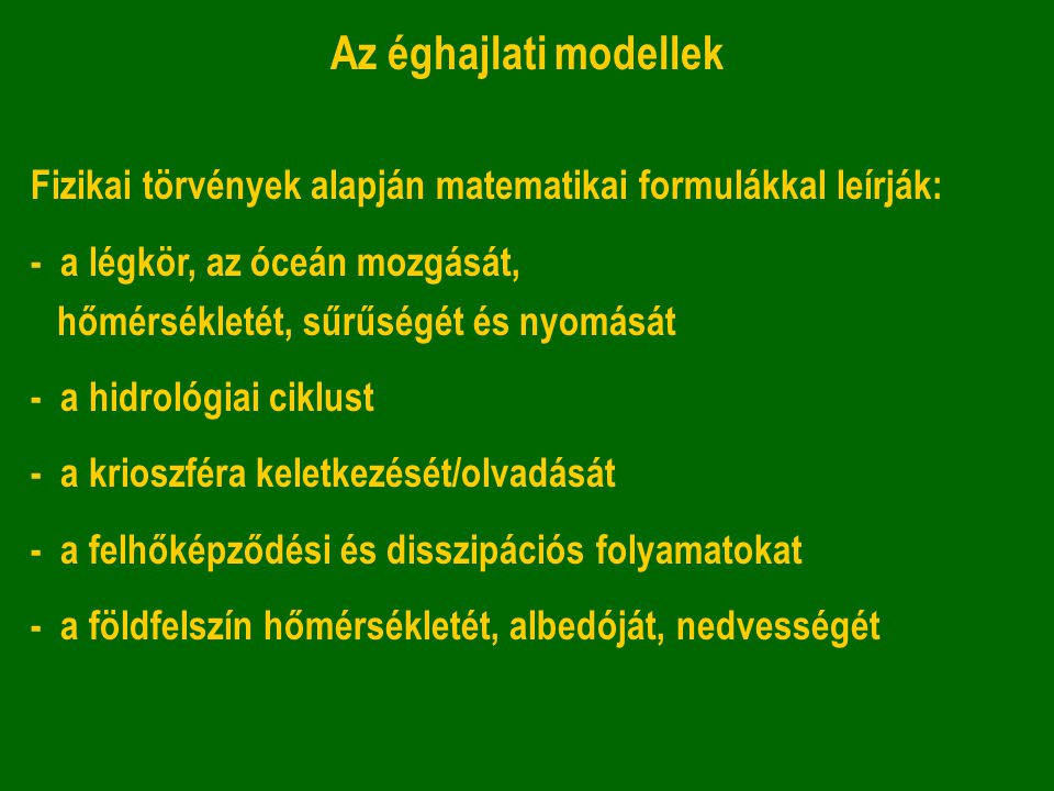 Az éghajlati modellek Fizikai törvények alapján matematikai formulákkal leírják: