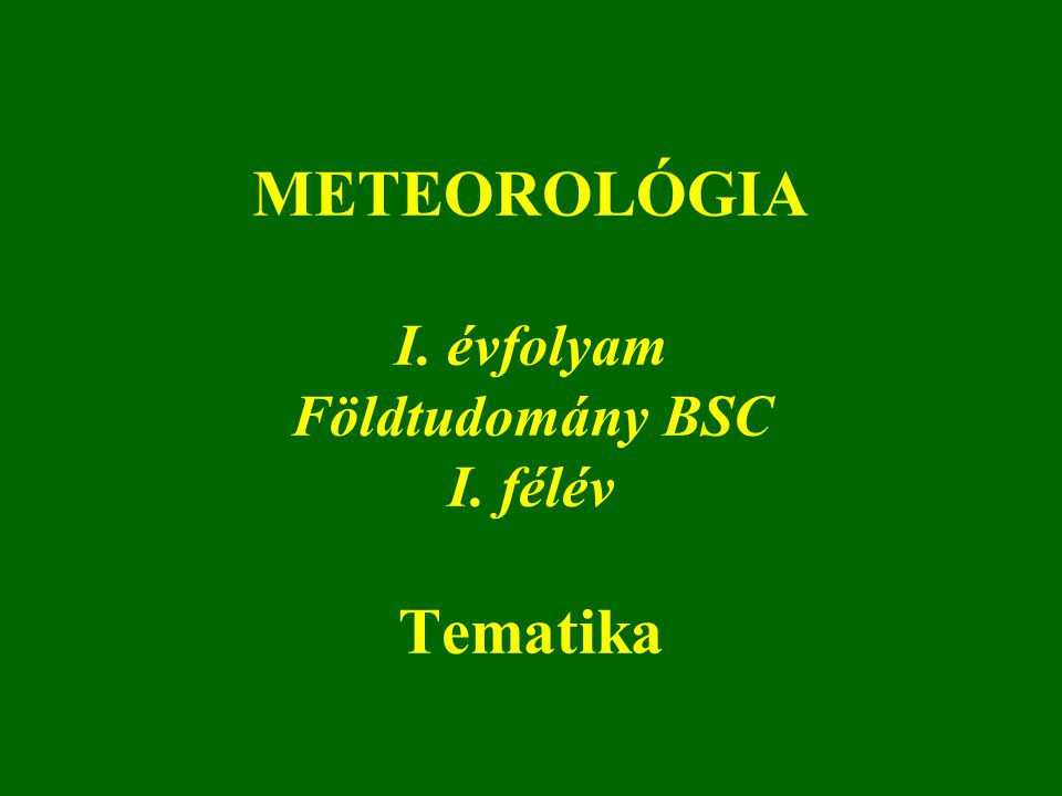 METEOROLÓGIA I. évfolyam Földtudomány BSC I. félév Tematika