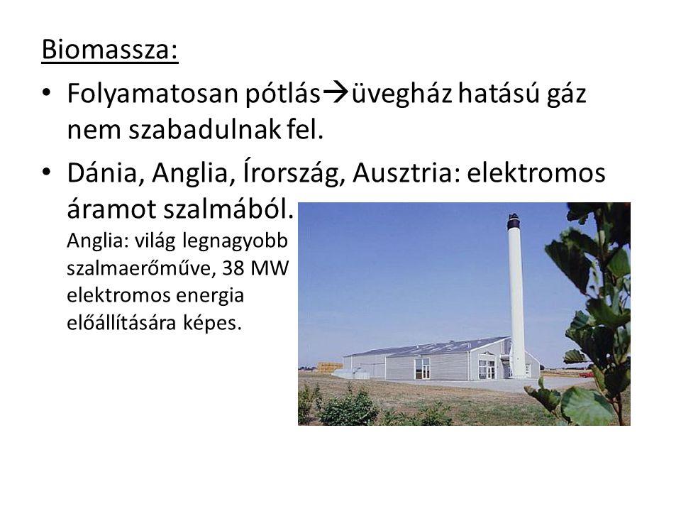 Biomassza: Folyamatosan pótlásüvegház hatású gáz nem szabadulnak fel.