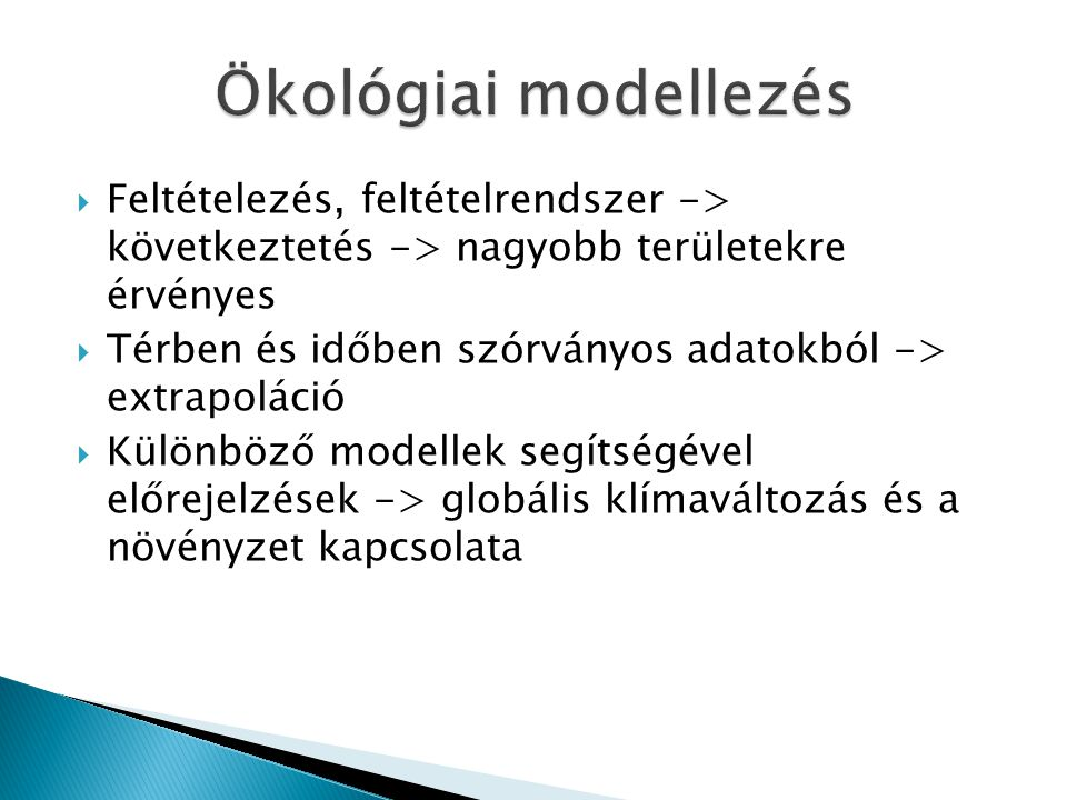 Ökológiai modellezés Feltételezés, feltételrendszer -> következtetés -> nagyobb területekre érvényes.