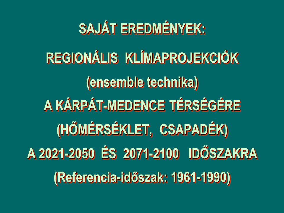 SAJÁT EREDMÉNYEK: REGIONÁLIS KLÍMAPROJEKCIÓK (ensemble technika) A KÁRPÁT-MEDENCE TÉRSÉGÉRE (HŐMÉRSÉKLET, CSAPADÉK) A 2021-2050 ÉS 2071-2100 IDŐSZAKRA (Referencia-időszak: 1961-1990)