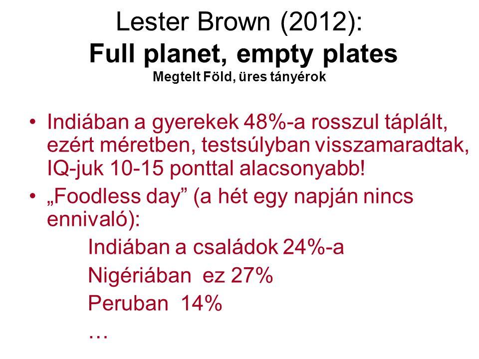 Lester Brown (2012): Full planet, empty plates Megtelt Föld, üres tányérok