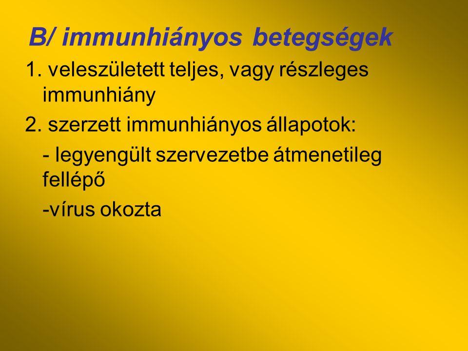 B/ immunhiányos betegségek