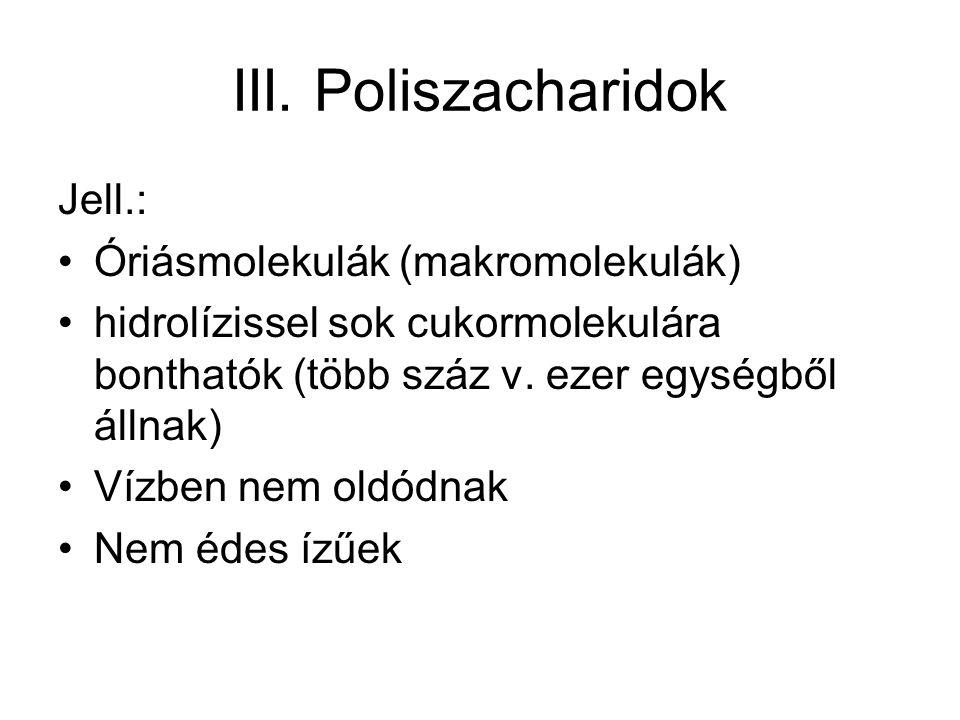 III. Poliszacharidok Jell.: Óriásmolekulák (makromolekulák)