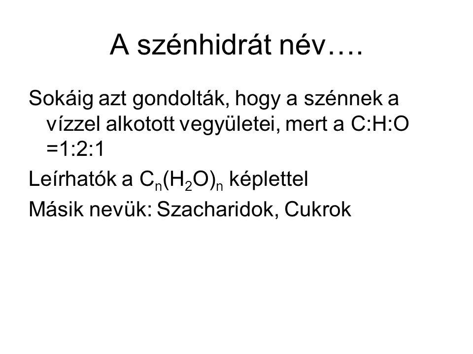 A szénhidrát név…. Sokáig azt gondolták, hogy a szénnek a vízzel alkotott vegyületei, mert a C:H:O =1:2:1.